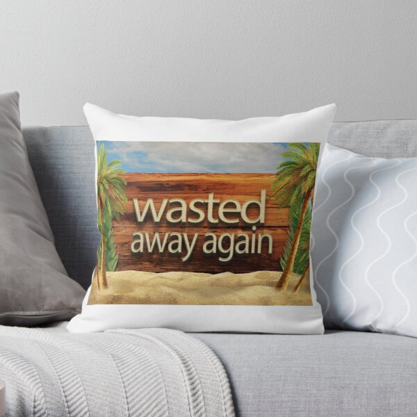 Wasted away again Throw Pillow