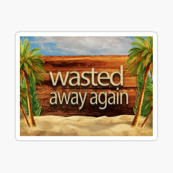 Wasted away again Sticker