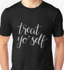 Treat Yo' Self (White Text) T-Shirt