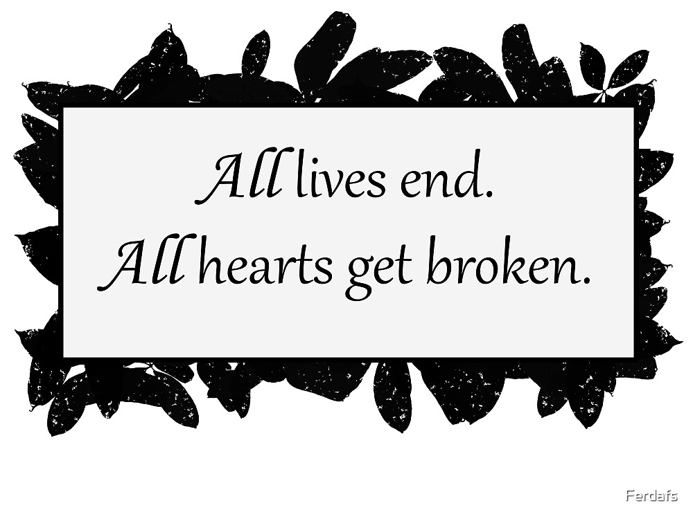 All lives end. by Ferdafs