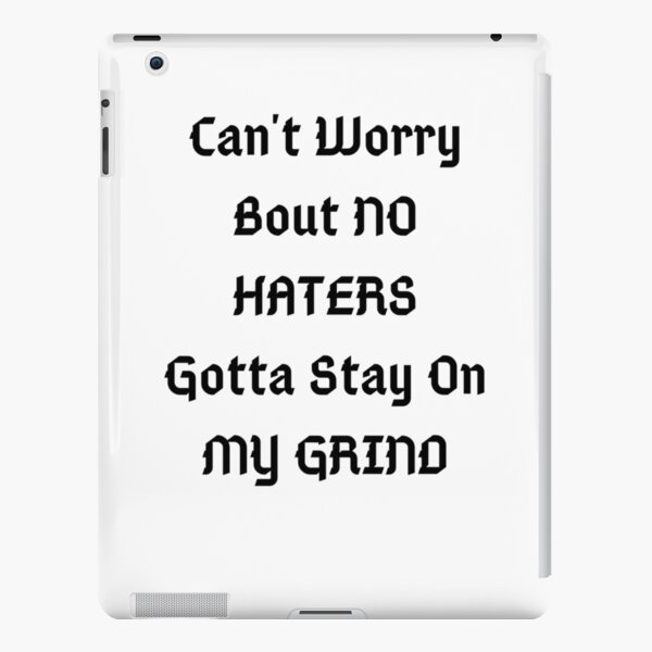 Can't Worry Bout NO HATERS Gotta Stay on MY GRIND iPad Snap Case
