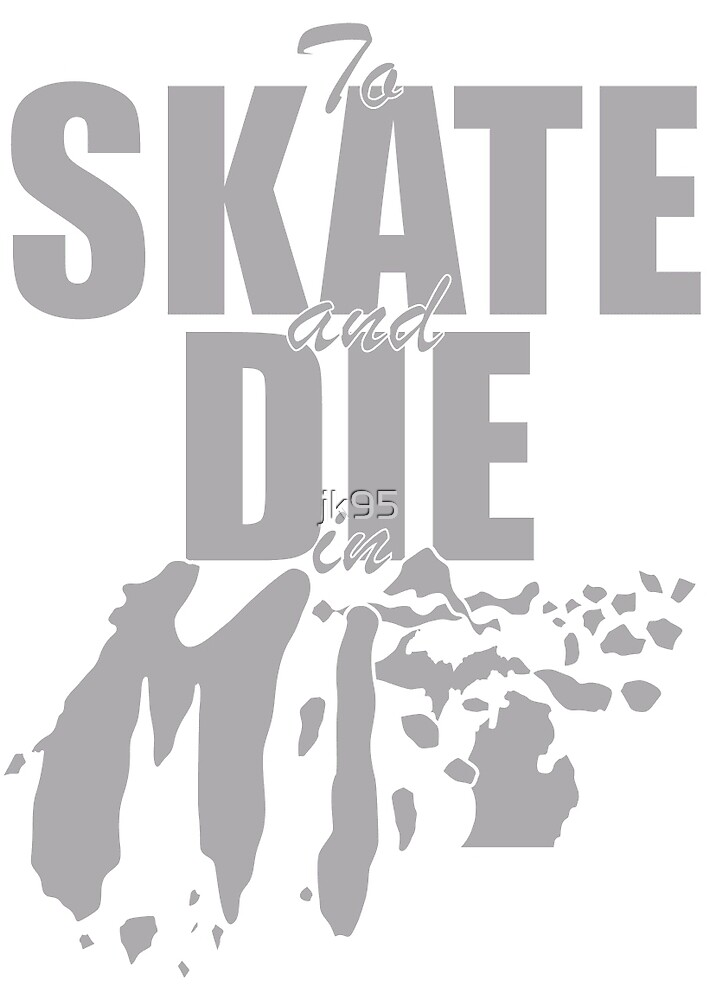 Skate and Die in MI Tee  by jk95