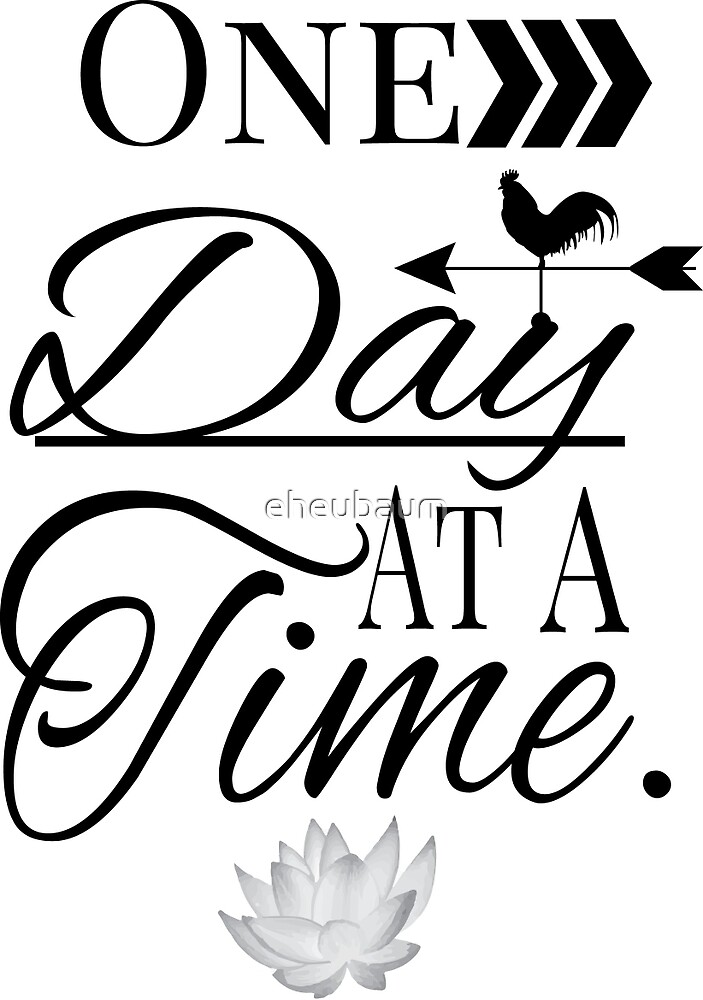 One Day at a Time by eheubaum
