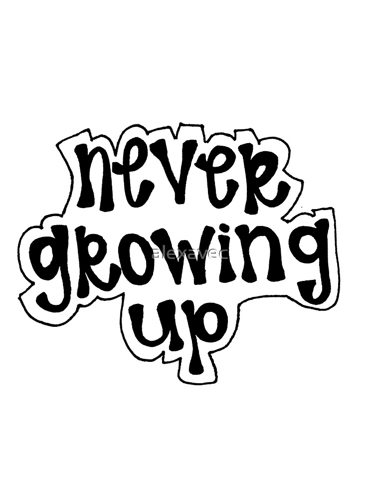 """""""Never Growing Up"""" Quote by alexavec"""