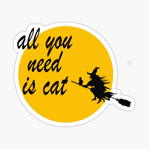 All you need is cat Sticker