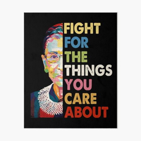 Vintage Fight For The Things You Care About RBG Ruth B Shirt T-Shirt Art Board Print