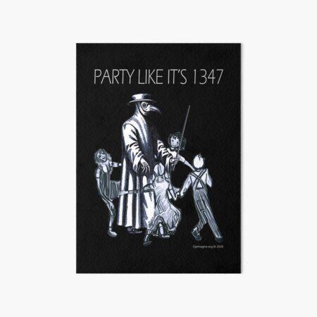 Party Like It's 1347 Again Art Board Print