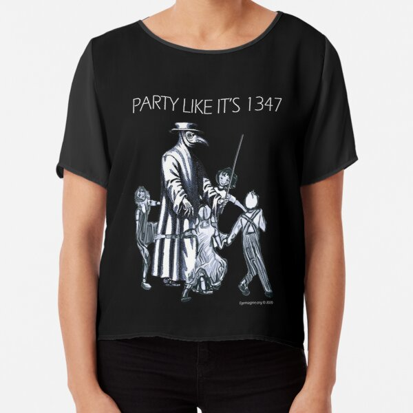 Party Like It's 1347 Again Chiffon Top
