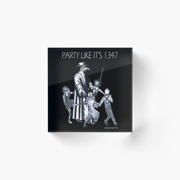 Party Like It's 1347 Again Acrylic Block