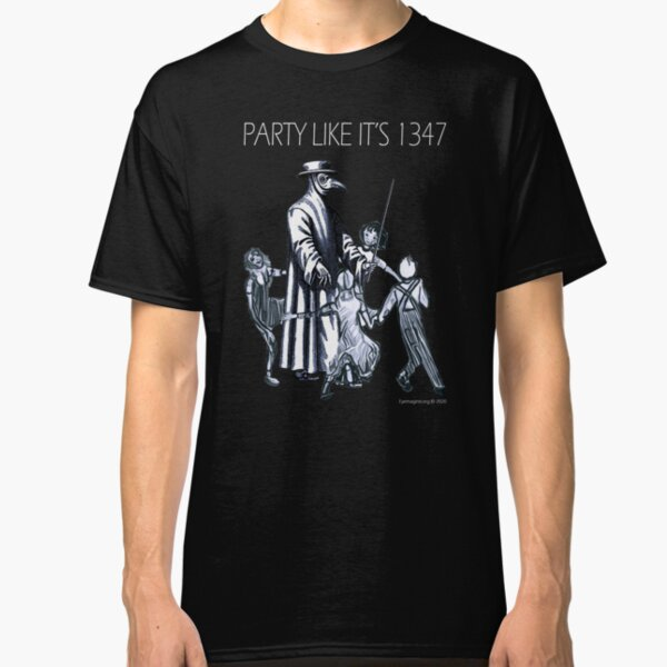 Party Like It's 1347 Again Classic T-Shirt