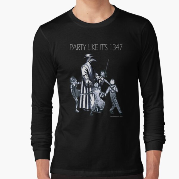 Party Like It's 1347 Again Long Sleeve T-Shirt
