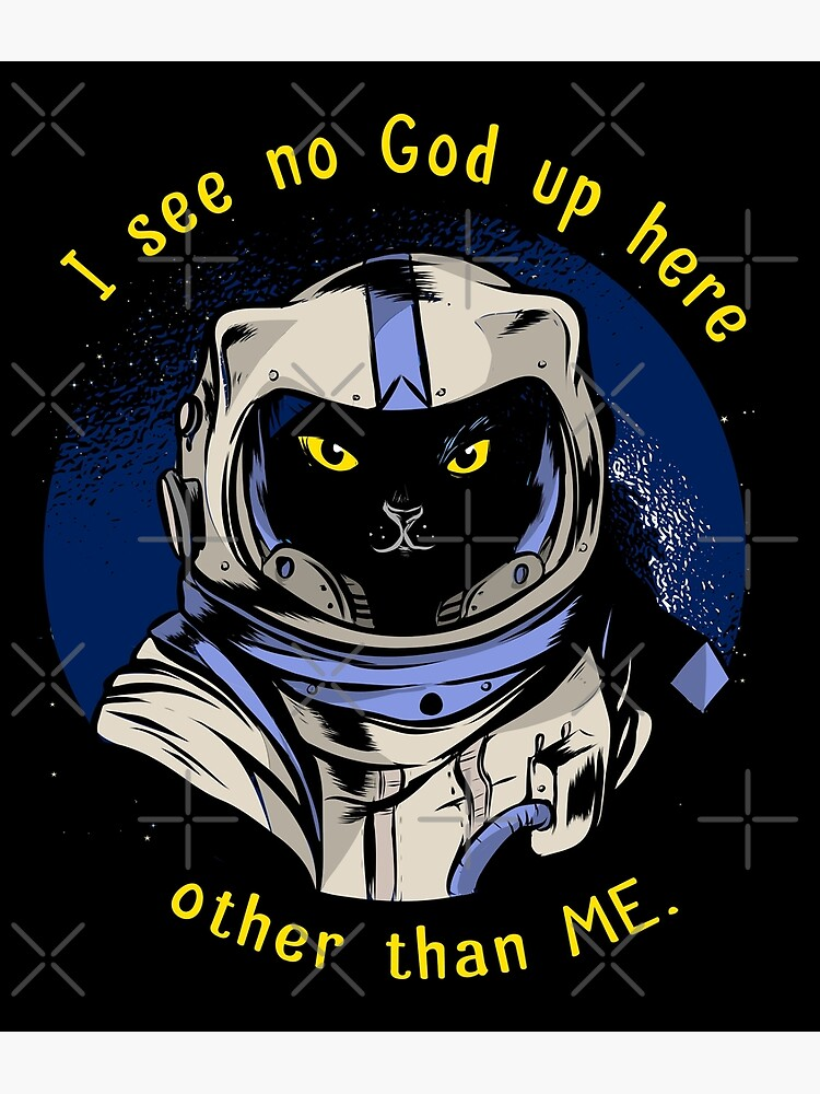 Funny Cat Astrocat I See No God Up Here Other Than Me Dark