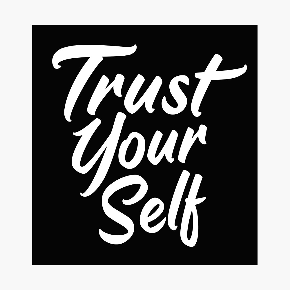 Trust Yourself Motivaitional Quotes Poster By Gpsapparel Redbubble