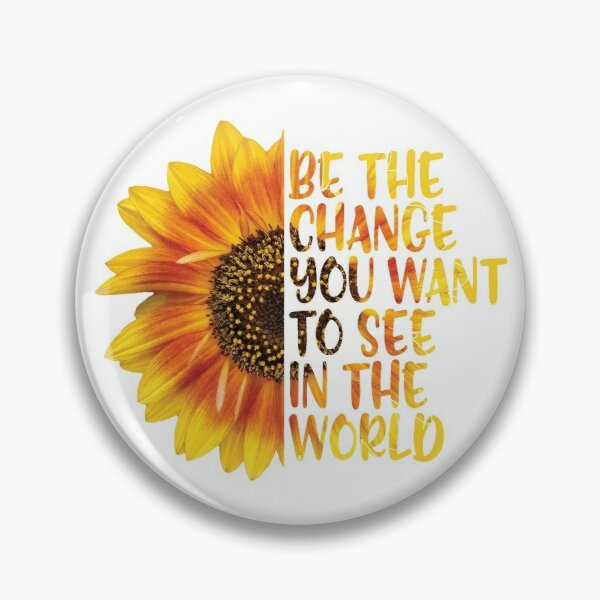 """Sunflower Inspirational Quote """"Be The Change You Want To See In The World"""" Pin"""