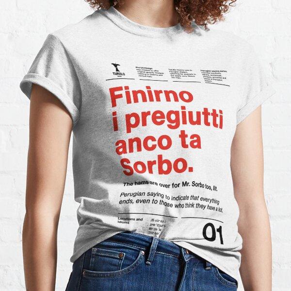 Finirno i pregiutti anco ta Sorbo Classic T-Shirt