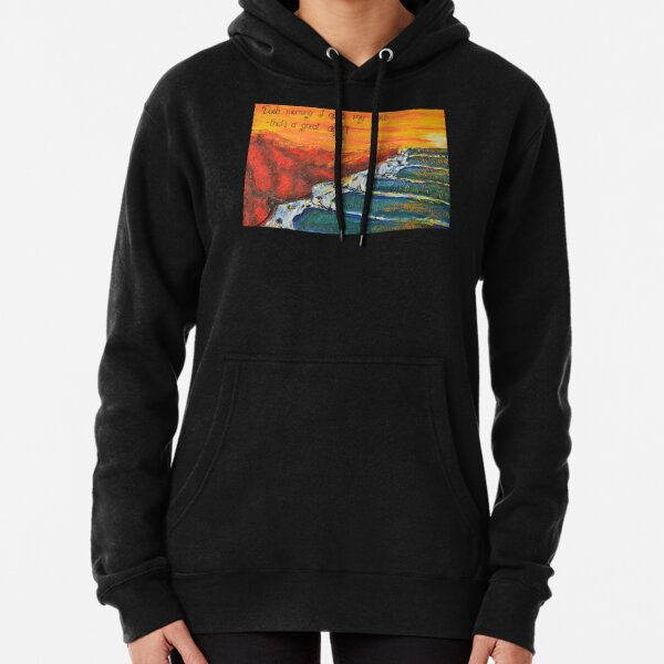 Each Day I Open My Eyes that's a Great Day- fantasy left hand surf break Pullover Hoodie