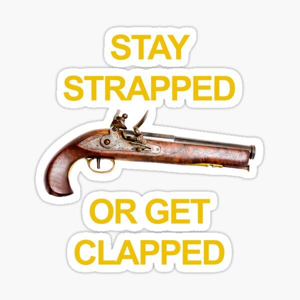 Stay Strapped or Get Clapped Flintlock Pistol Sticker