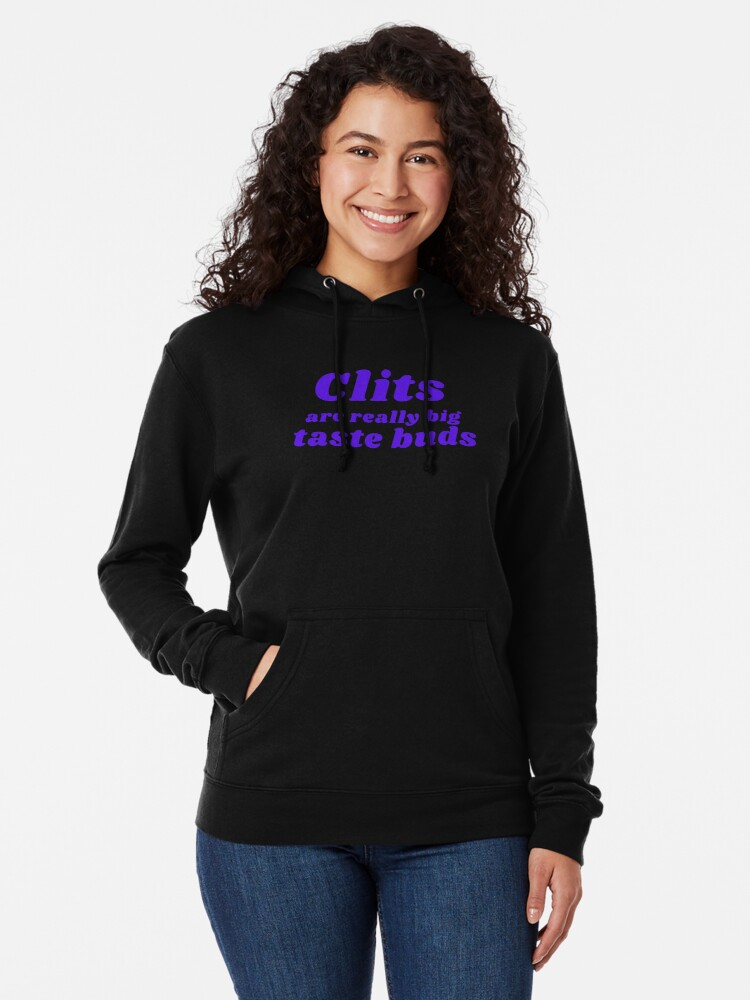 Alternate view of CLITS ARE REALLY BIG TASTE BUDS Lightweight Hoodie
