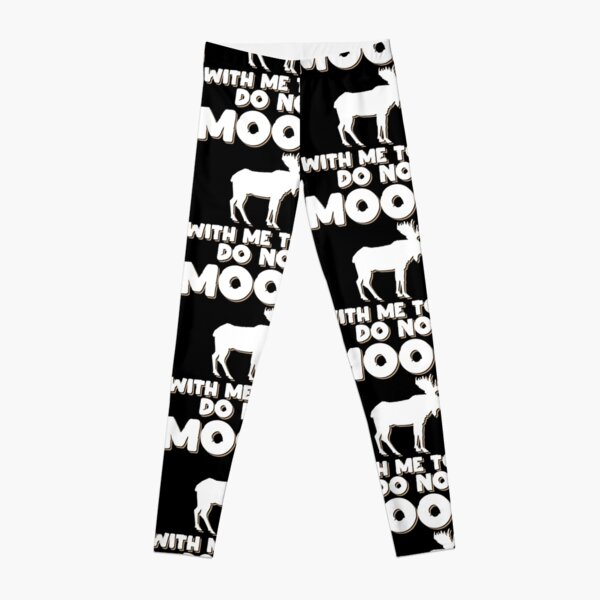 Do Not Moose With Me Today Animal Lover Gift Idea Leggings
