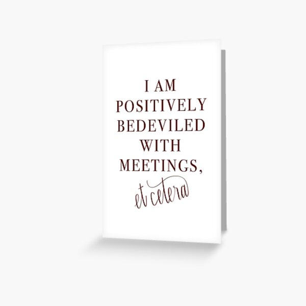 Schitt's Creek Bedeviled with Meetings Quote Greeting Card
