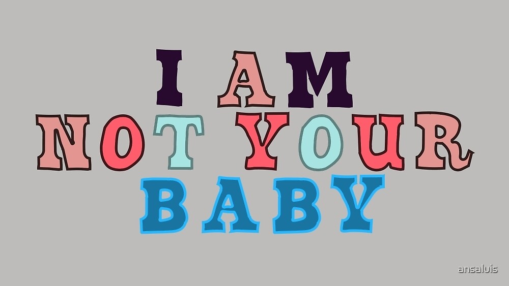 I am not your baby by ansaluis