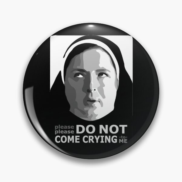 DO NOT come crying to me - Sister Michael Derry Girls Pin
