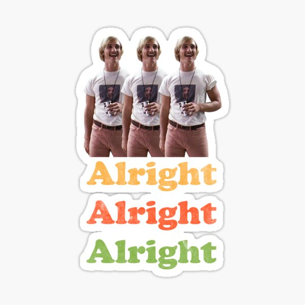 Alright Alright Alright! Dazed and Confused Shirt  Sticker