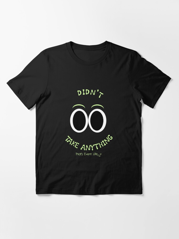 Alternate view of Didn't Take Anything Essential T-Shirt