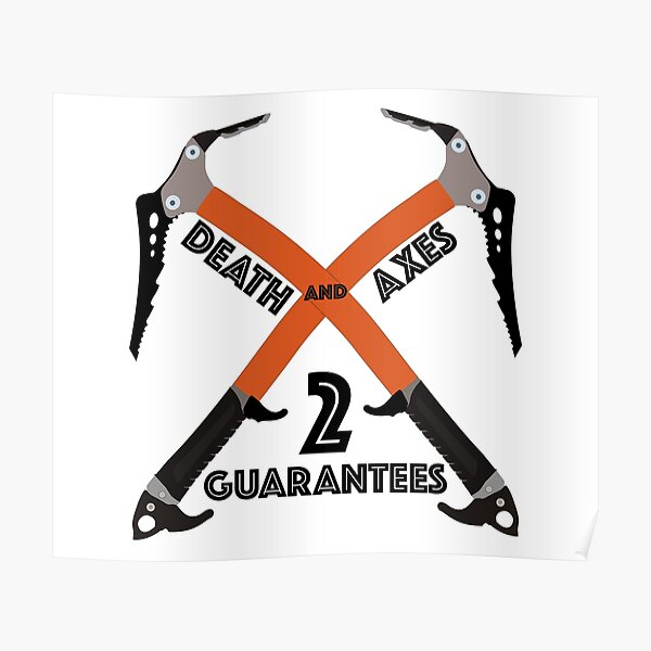 Ice Climbing Axes - Two guarantees in life - Death and Axes Poster