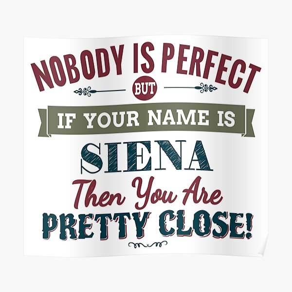 Nobody Is Perfect But If Your Name Is SIENA Then You Are Pretty Close! Poster