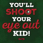 A Christmas Story - You'll Shoot Your Eye Out! by noondaydesign