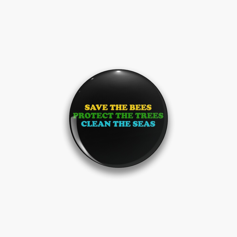 save the bees protect the trees clean the ocean Pin