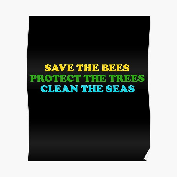 save the bees protect the trees clean the ocean Poster