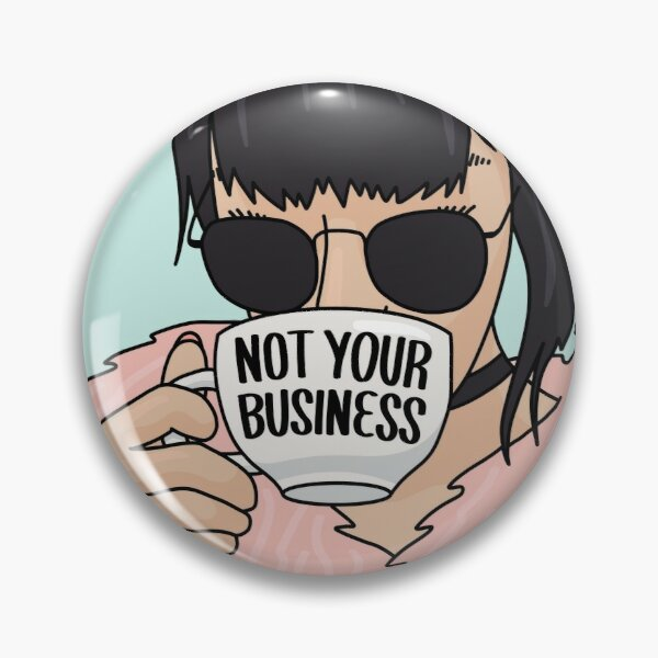 Not your business by Sasa Elebea Pin