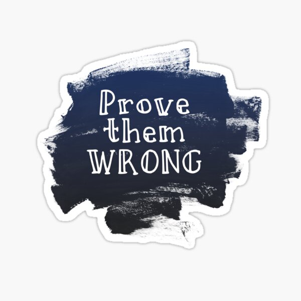 Prove Them Wrong Sticker