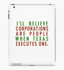 I'll Believe Corporations Are People When Texas Executes One iPad Case/Skin
