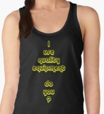 I Use Quality Equipment - Do You ? Women's Tank Top