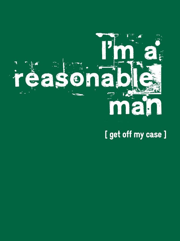 I'm a reasonable man, get off my case | Unisex T-Shirt