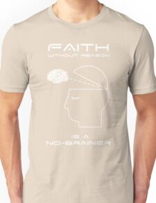 Faith Without Reason is a No-Brainer Unisex T-Shirt