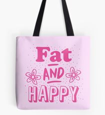 FAT and HAPPY Tote Bag