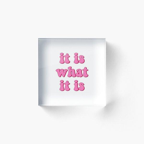 it is what it is  Acrylic Block