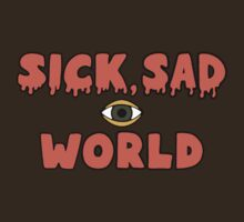 Sick, Sad World