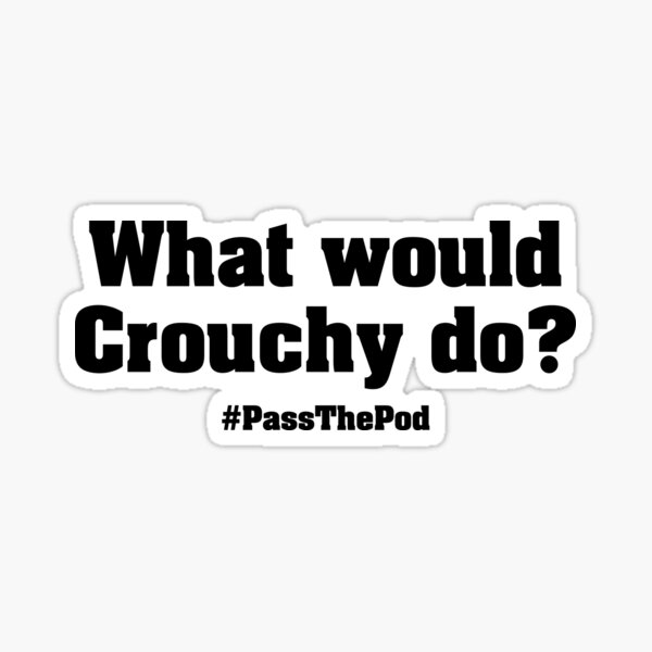 What would Crouchy do?   That Peter Crouch Podcast   Black Print Sticker