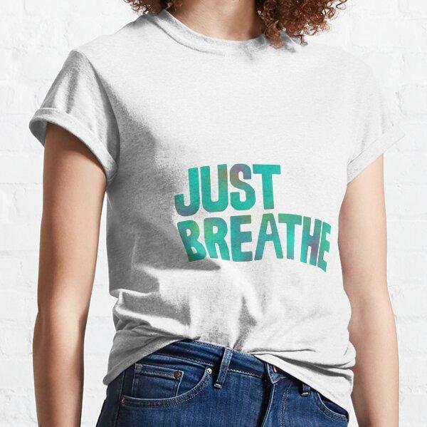 Just Breathe Classic T-Shirt