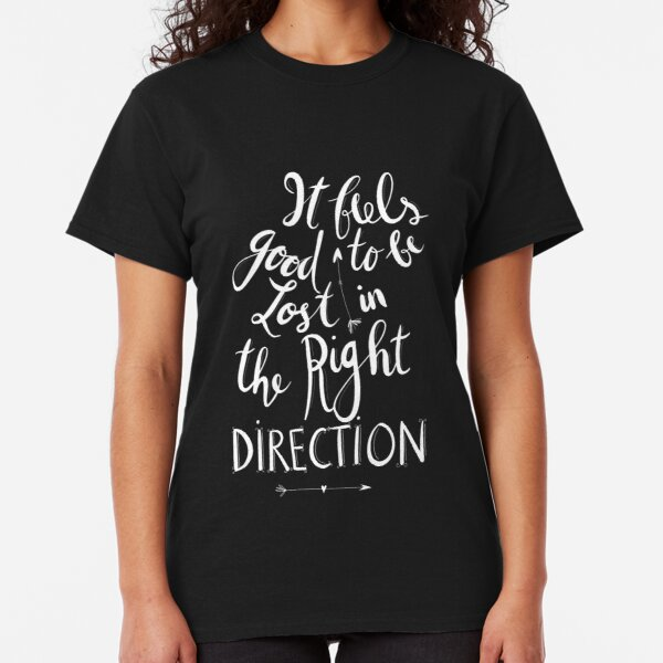 It feels good to be lost in the right direction Classic T-Shirt