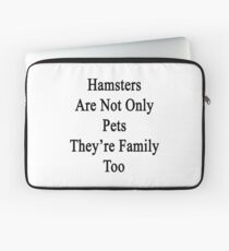 Hamsters Are Not Only Pets They're Family Too  Laptop Sleeve