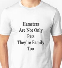Hamsters Are Not Only Pets They're Family Too  Unisex T-Shirt