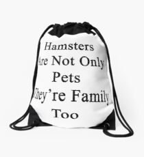 Hamsters Are Not Only Pets They're Family Too  Drawstring Bag