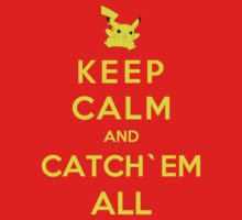 Keep Calm And Catch`Em All