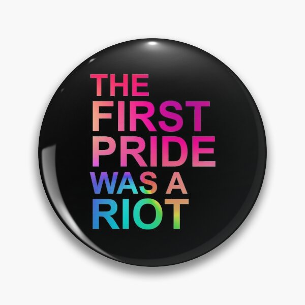 THE FIRST PRIDE WAS A RIOT PRIDE PARADE NYC 50TH ANNIVERSARY Pin